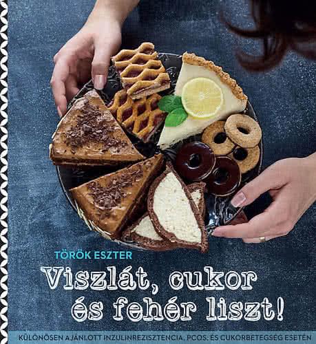 Könyvek/Magazinok Viszlát, cukor és fehér liszt!