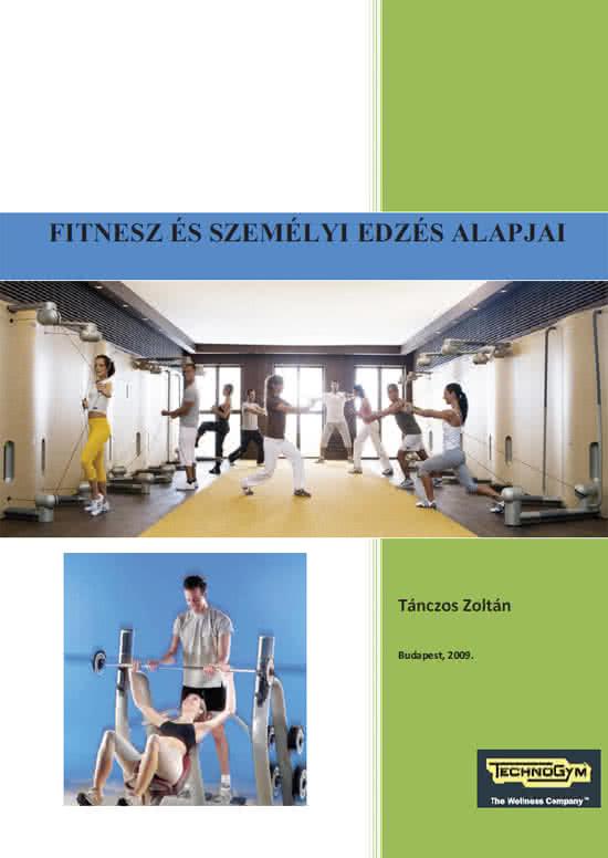 Könyvek/Magazinok Tánczos Zoltán: Fitnesz és személyi edzés alapjai