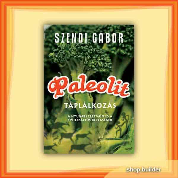 Könyvek/Magazinok Szendi Gábor: Paleolit táplálkozás