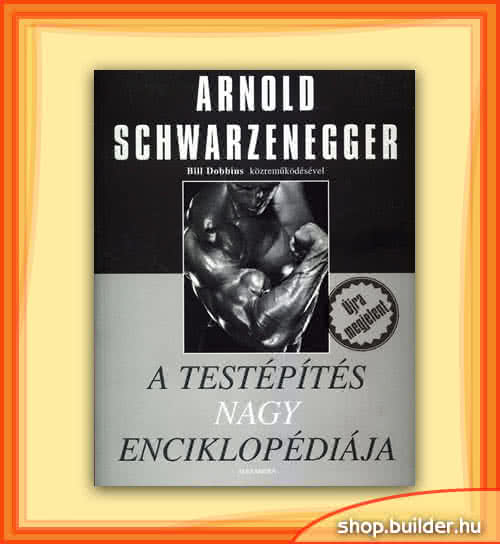Könyvek/Magazinok Arnold: A testépítés Nagy Enciklopédiája