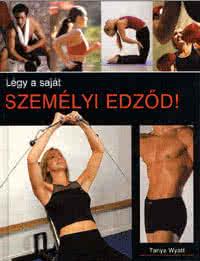 Könyvek/Magazinok Légy a saját személyi edződ!